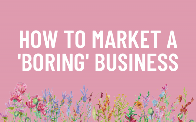 How to Market a 'Boring' Business