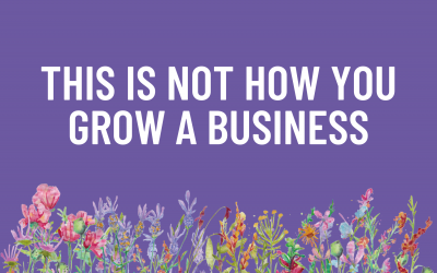 This is Not How You Grow a Business